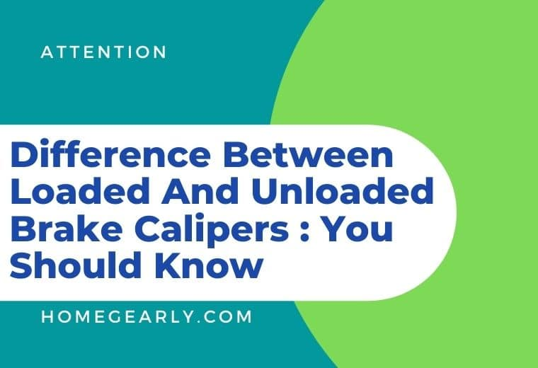 Difference Between Loaded And Unloaded Calipers